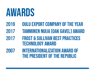 Awards: 2019: Oulu Export Company of the Year, 2017: Tamminen nuija (OAK Gavel) award, 2017: Frost & Sullivan Best Practices Technology Award, 2007: Internationalization Award of the President of the Republic